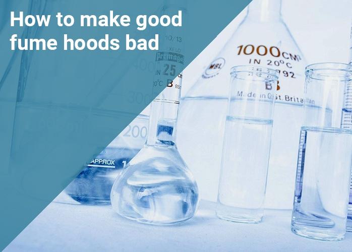 How to make good fume hoods bad.